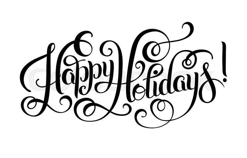 black and white happy holidays hand lettering inscription christmas rh colourbox com happy holidays calligraphy vector happy holidays vector images
