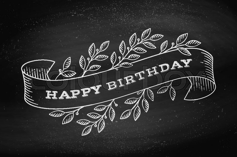 Greeting Card With Inscription Happy Birthday Old Vintage Ribbon Banners Leaves And Drawing In Engraving Style On Chalkboard Background