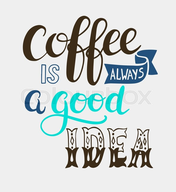 Coffee Is Always A Good Idea Hand Lettering Design For Menu Poster Card Calligraphy Vector Illustration
