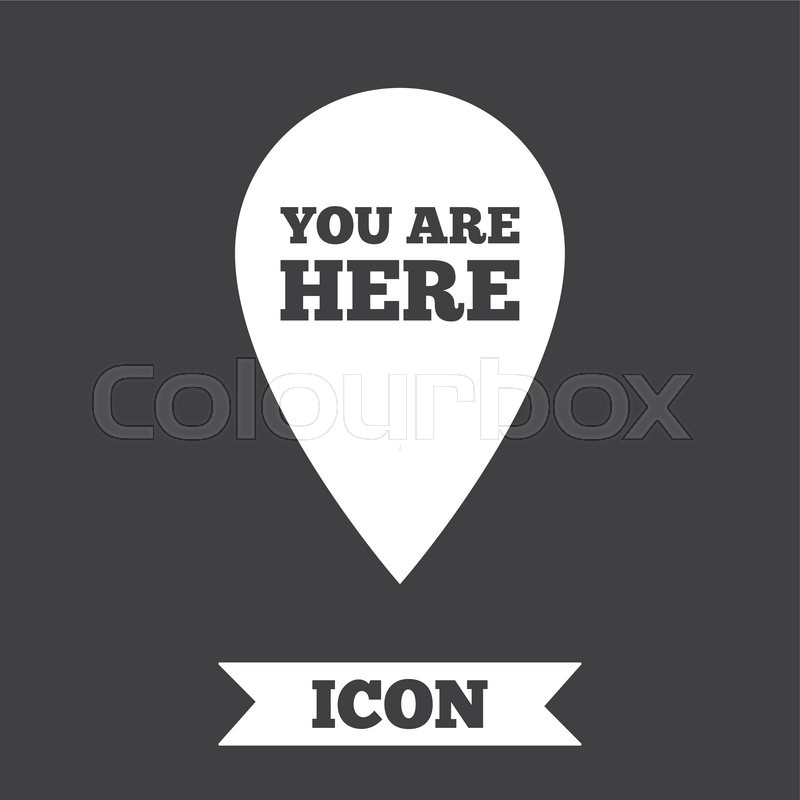 You Are Here Sign Icon Info Map Pointer With Your Location Graphic