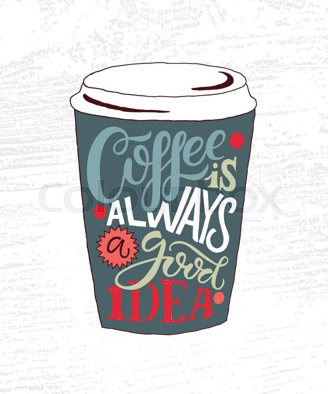 Hand sketched coffee is always a good idea lettering as poster romantic quote typography restaurantcafe design coffee shop restaurant template inspirational vector typoigraphy vector stopboris Images