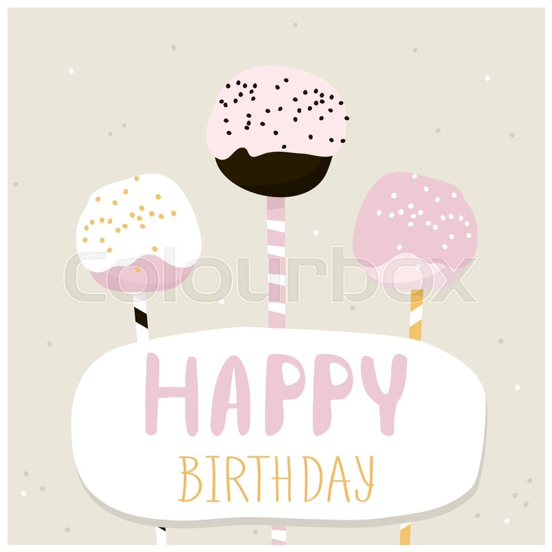 Cute Cake Pops With Happy Birthday Wish. Greeting Card Template. Creative Happy  Birthday Background. Vector Illustration | Stock Vector | Colourbox