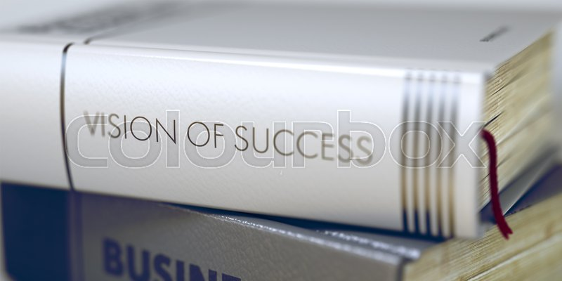 Stock image of 'Book Title of Vision Of Success. Stack of Books Closeup and one with Title - Vision Of Success. Vision Of Success - Closeup of the Book Title. Closeup View. Blurred Image with Selective focus. 3D.'