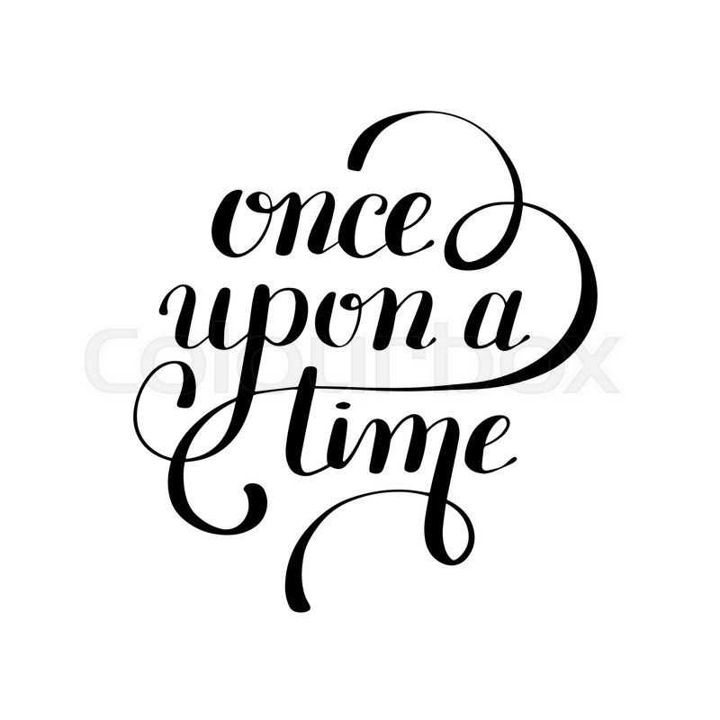 Once Upon A Time Hand Lettering Phrase Handmade Calligraphy Inscription Typography Print Poster Handwritten Vector Illustration