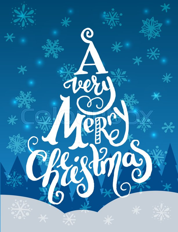 U0027A Very Merry Christmasu0027 Unique Hand Lettering Quote In A Shape Of A  Christmas Tree Placed On Snowy Winter Forest Background. Great Design  Element For ...
