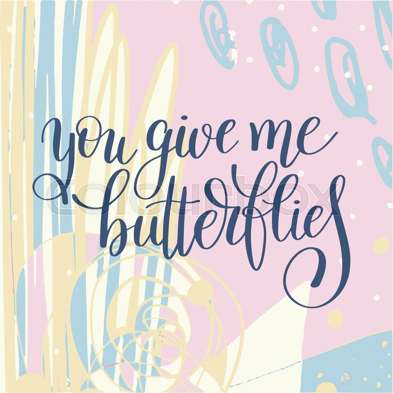 You give me butterflies handwritten lettering quote about