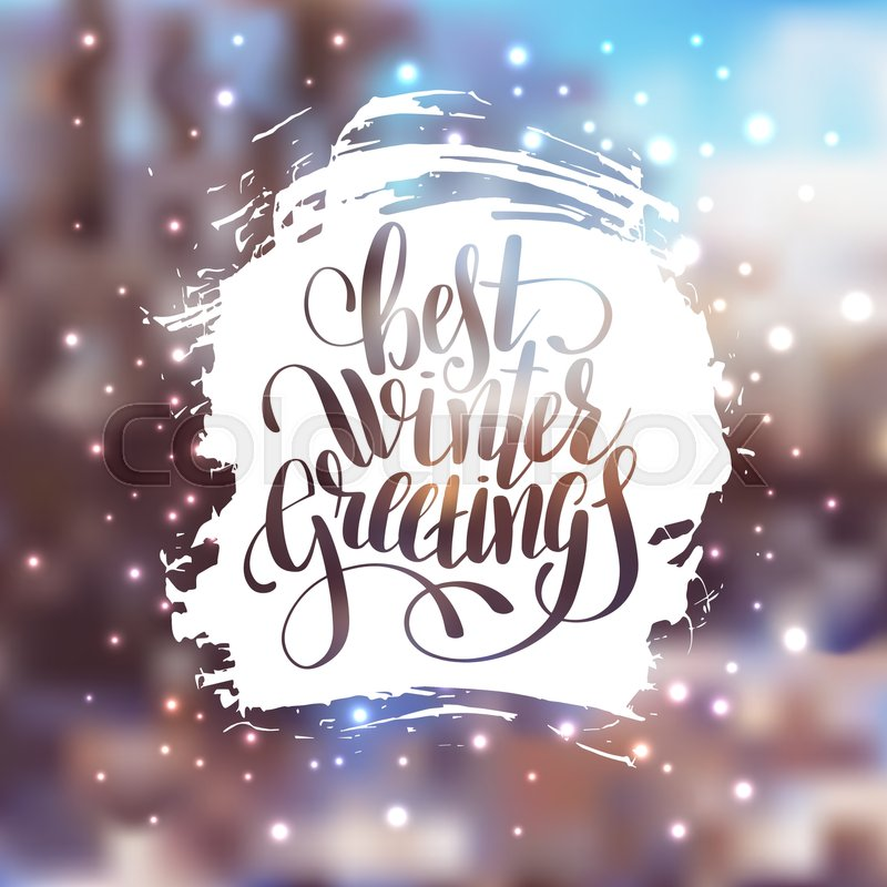 Hand lettering written best winter greetings holiday quote on blur hand lettering written best winter greetings holiday quote on blur landscape background with lighten effect typography banner with brush script m4hsunfo