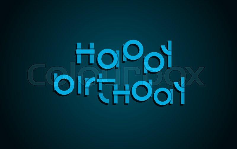 Happy Birthday Design Vector ~ Happy birthday festive text. dark background with light blue letters