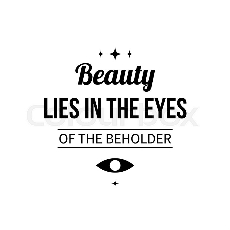 does the beauty of art lies in the beholder Why you should never say: 'beauty lies in the eye of the beholder' - the book of life is the 'brain' of the school of life, a gathering of the best ideas around wisdom and emotional intelligence.