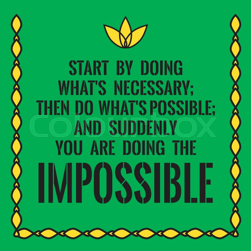 Motivational Quote Start By Doing Whats Necessary Then Do Whats