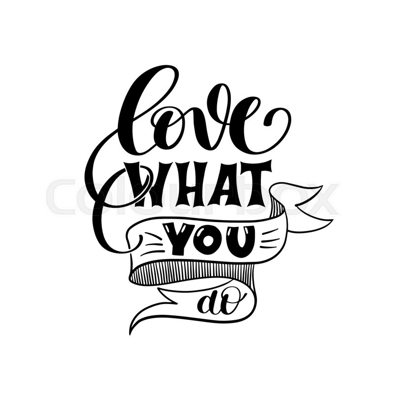 Love what you do handwritten calligraphy lettering quote to design love what you do handwritten calligraphy lettering quote to design greeting card poster banner printable wall art t shirt and other vector illustration m4hsunfo