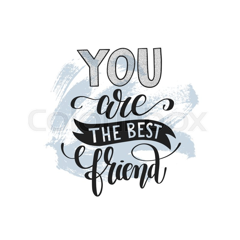 You Are The Best Quotes: You Are The Best Friend Hand Written Lettering Positive