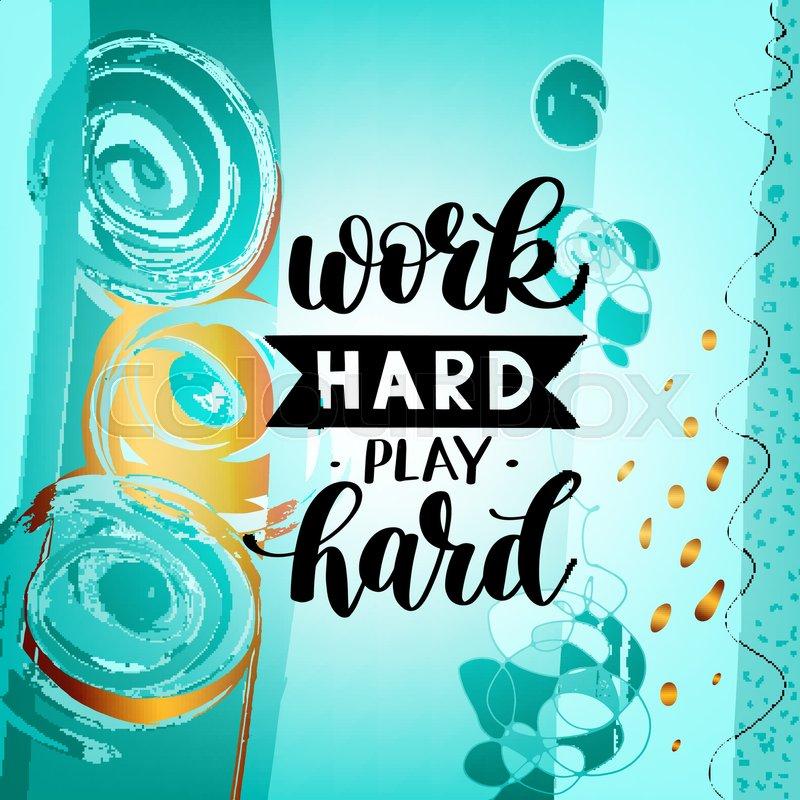 Work Hard Play Hard Motivational Stock Vector Colourbox
