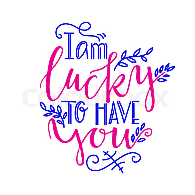 Romantic Lettering I Am Lucky To Have You Prints On T Shirts Bags