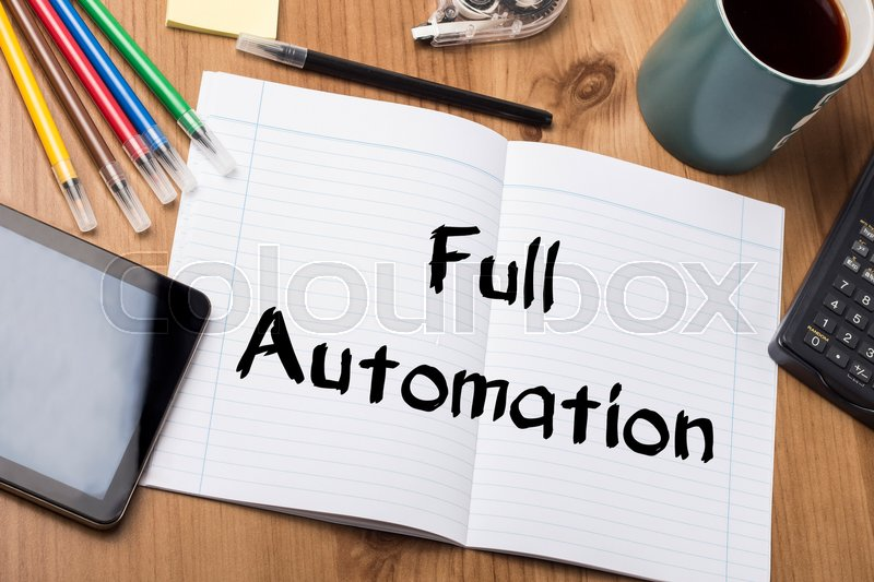 Full Automation - Note Pad With Text On Wooden Table - with office tools, stock photo