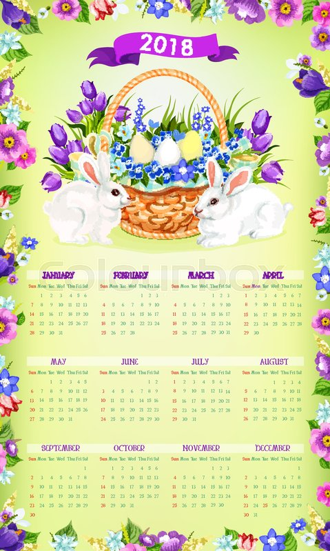 2018 calendar template with easter spring holiday of paschal eggs and bunny in flowers bouquet bunch in basket vector floral design with happy easter