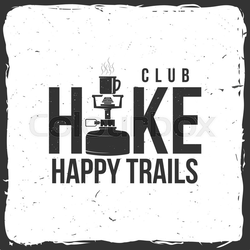 Hiking club badge with Hiking stove. Vector illustration. Concept for shirt or logo, print, stamp. Happy trails, vector