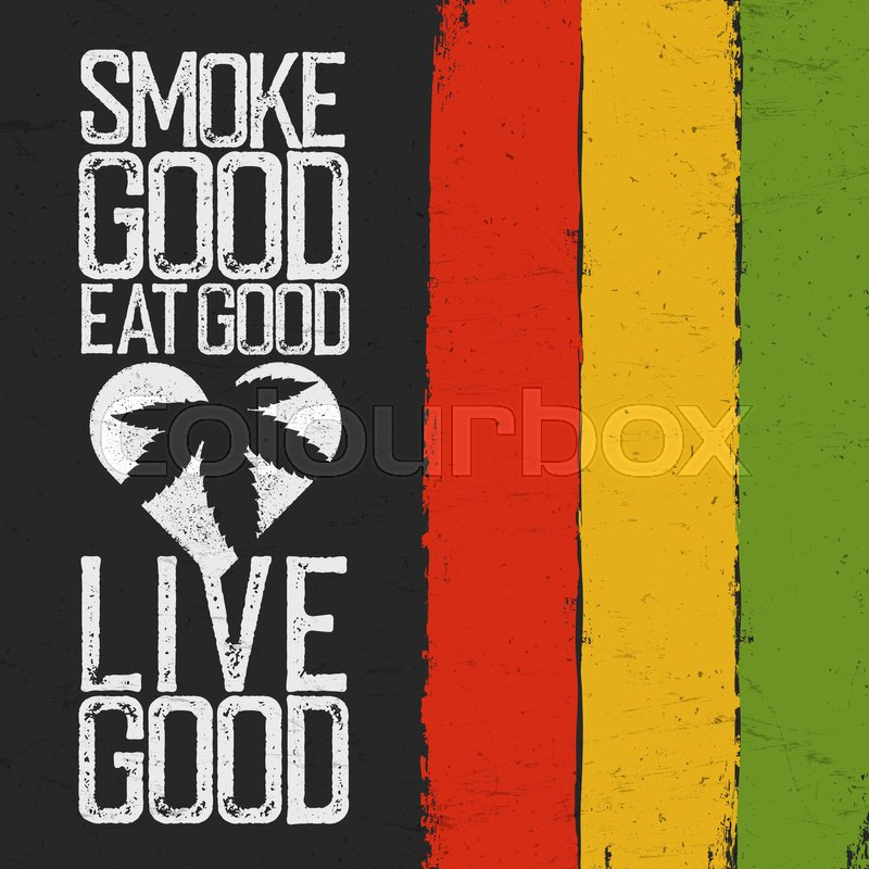 smoke good eat good live good rasta colors grunge background rastafarian thematic quote poster vector