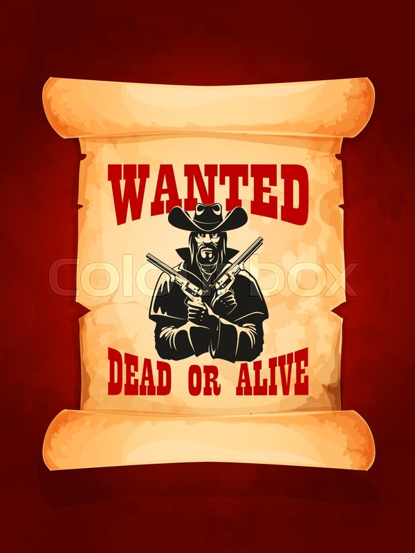 wanted dead or alive criminal cowboy poster on old paper scroll