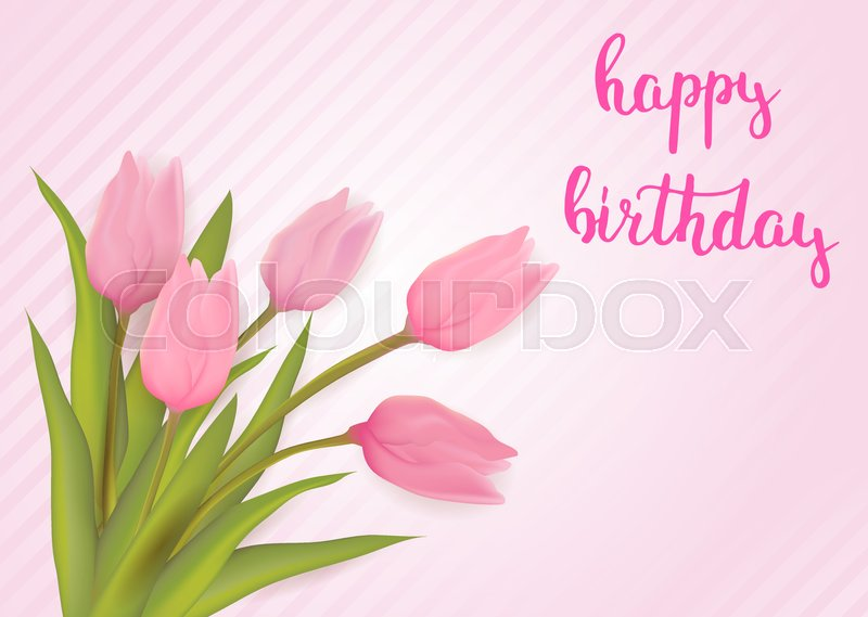 Happy Birthday Greeting Card With Tulip Flowers With Handwritten