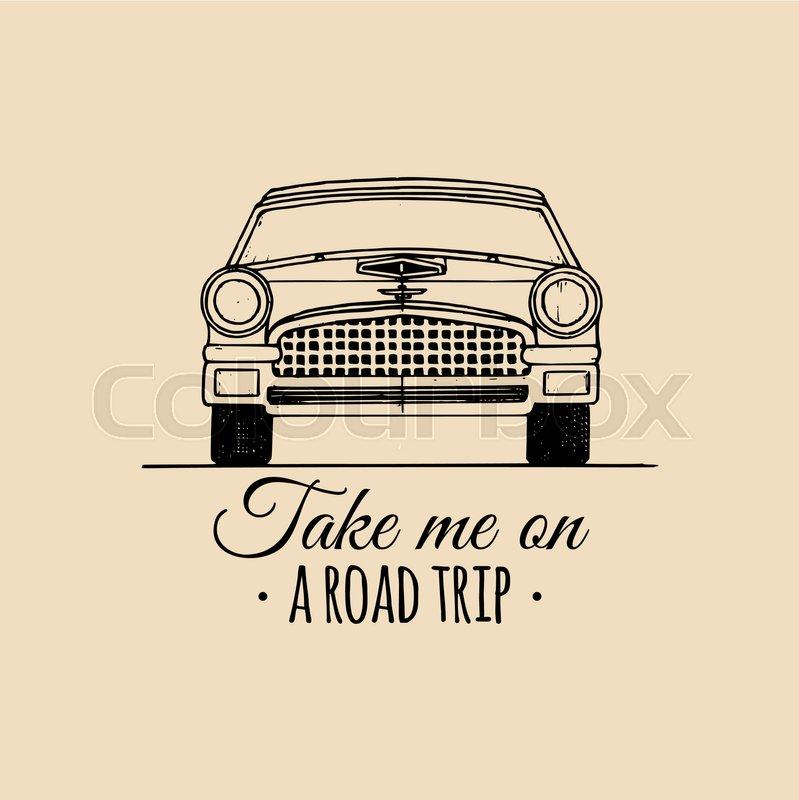 Take Me On A Road Trip Motivational Quote Vintage Retro Automobile