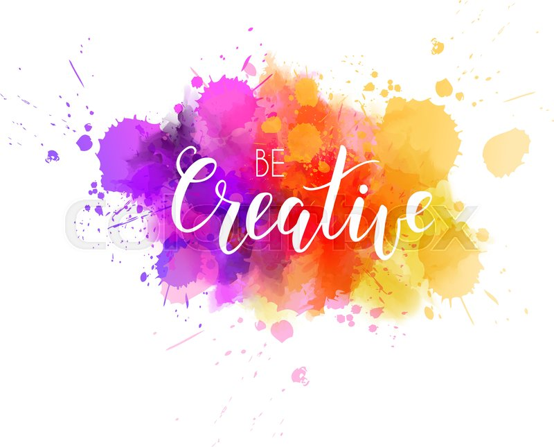 Be Creative Hand Lettering Phrase On Watercolor Imitation Color Splash Modern Calligraphy Inspirational Quote Vector Illustration