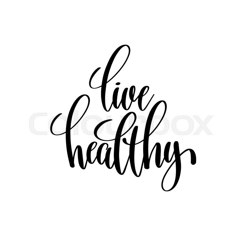 Live Healthy Black And White Hand Written Lettering Positive Quote,  Inspirational Typography Design Element, Calligraphy Vector Illustration |  Stock Vector ...