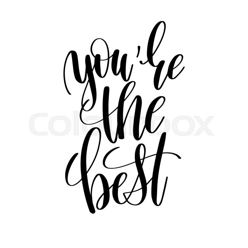 You Are The Best Quotes: You Are The Best Black And White Hand Written Lettering