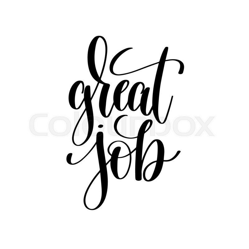 Great job black and white hand written lettering positive