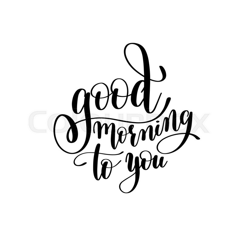 Good Morning To You Black And White Stock Vector Colourbox