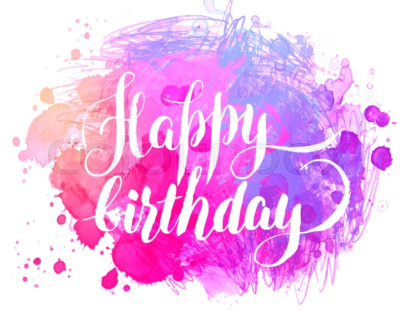 Happy Birthday Watercolor Greeting Card Vector Illustration Isolated On White Abstract Background With Calligraphy Handwritten Text