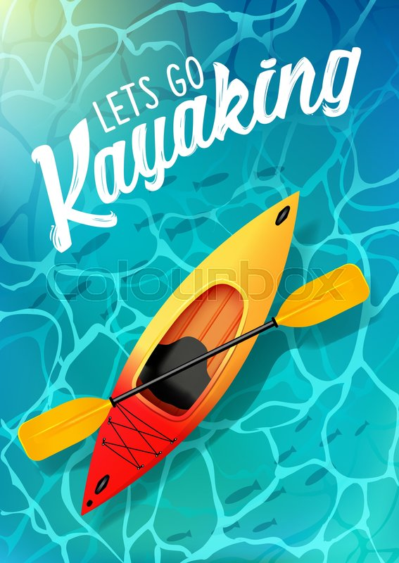 Lets go kayaking summer poster water sea top view. Kayak and paddle Vector on water illustration of Outdoor activities. Yellow red kayak, sea kayak, vector