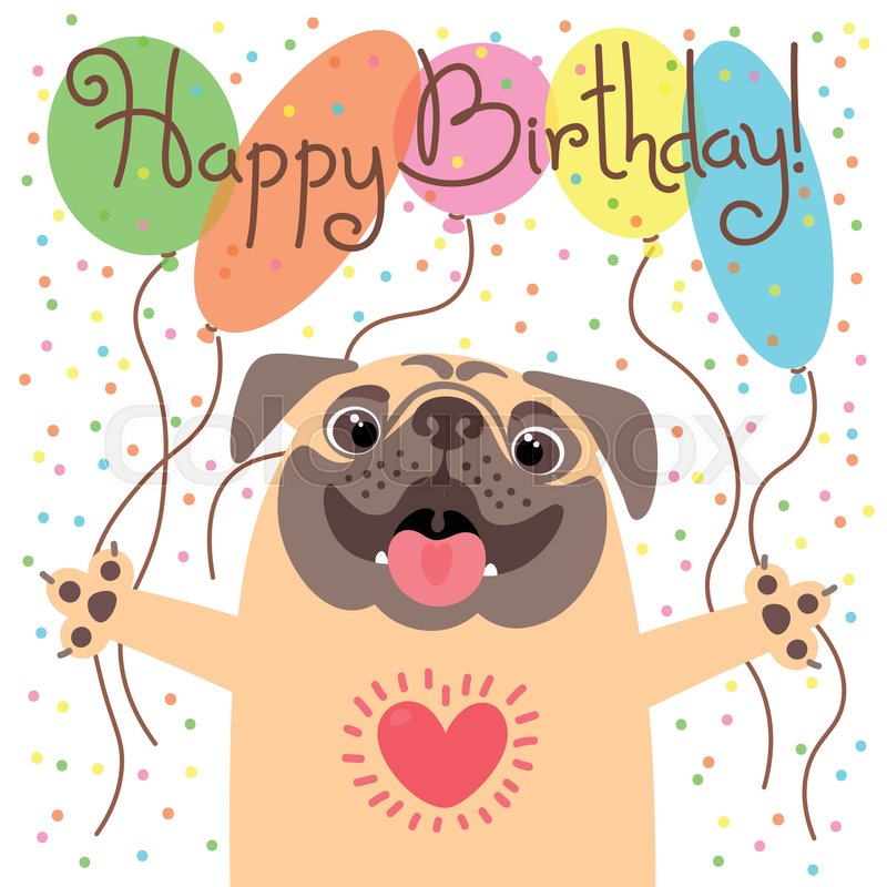 Cute Happy Birthday Card With Funny Puppy Loving Pug And Balloons