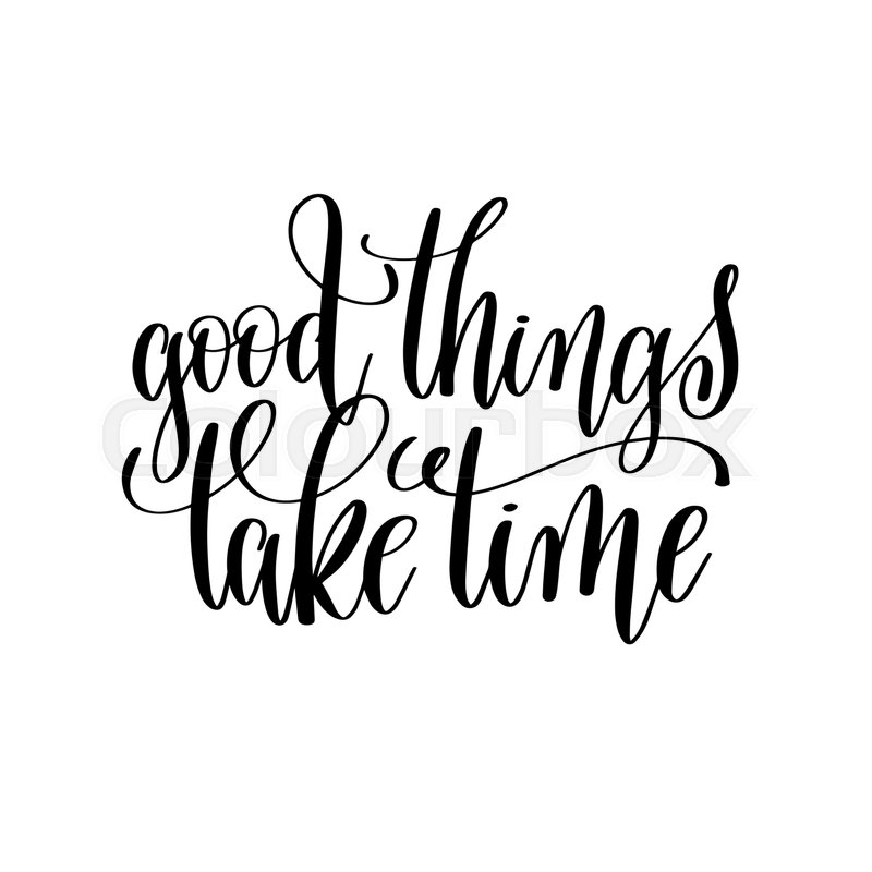 Good Things Take Time Black And White Stock Vector Colourbox