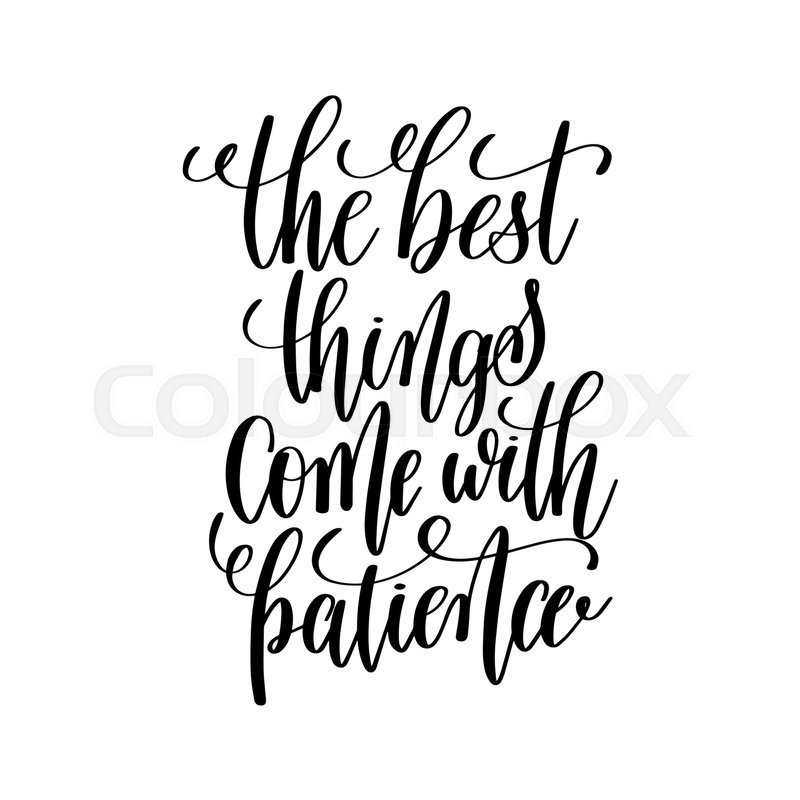 The Best Things Come With Patience Black And White Hand Lettering Inscription Motivational Inspirational Positive Quote Calligraphy Vector