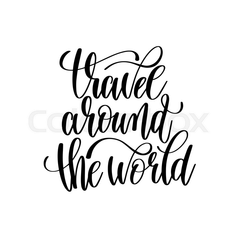 Travel Around The World Black And White Hand Lettering Inscription Motivational Inspirational Positive Quote Calligraphy Vector Illustration