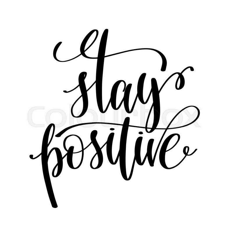 Stay positive black and white hand written lettering positive quote ...