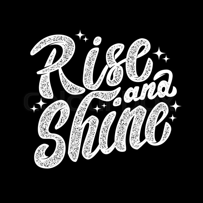 Rise and shine Hand drawn lettering phrase isolated on white