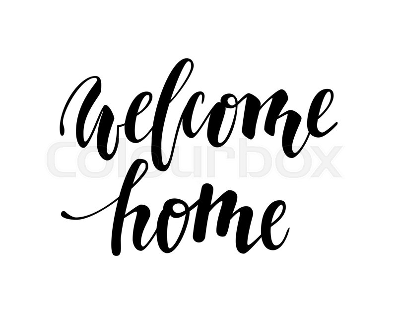 Welcome home. Hand drawn calligraphy and brush pen lettering. design ...