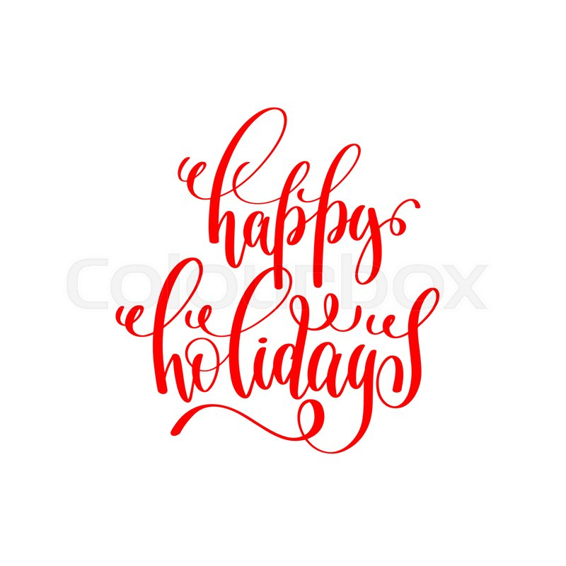 Happy holidays red hand lettering inscription to christmas and 2018 ...
