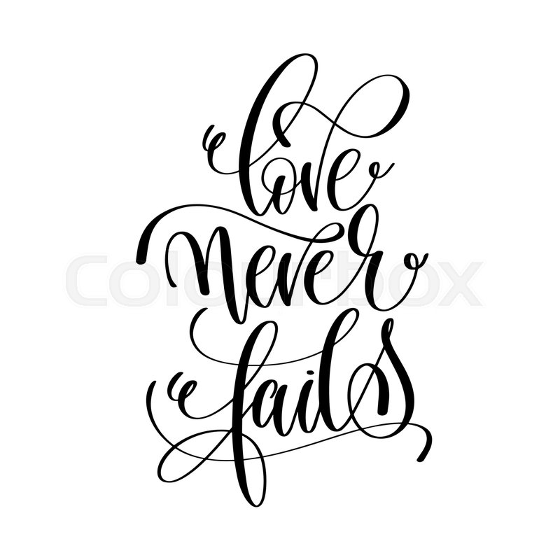 Love never fails black and white hand lettering script to