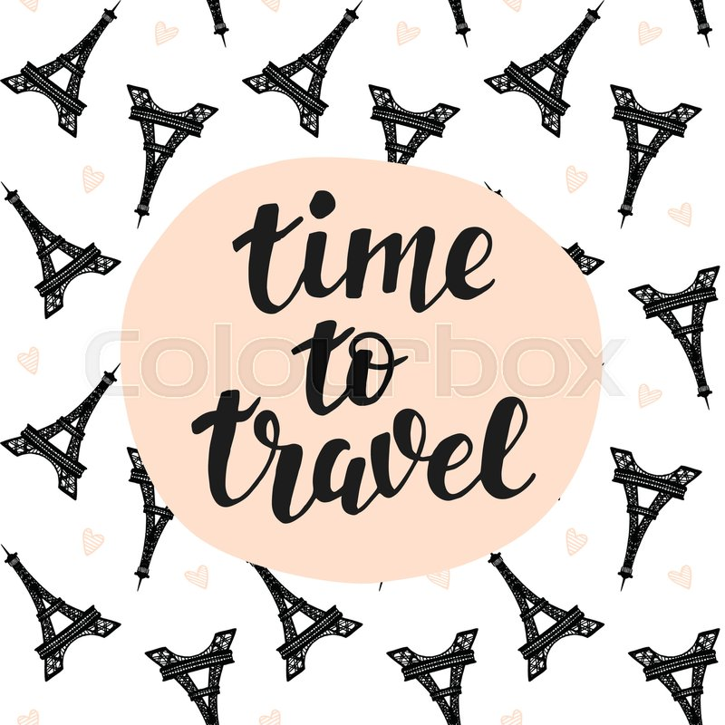 Time To Travel Hand Lettering Eiffel Towers Pattern Background Inspiration Quotes Trendy Typography Design For Cards Posters Banners