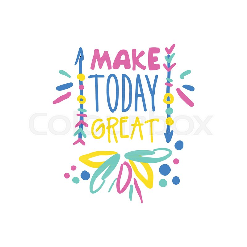 Make Today Great Positive Slogan Hand Written Lettering Motivational Quote Colorful Vector Illustration Isolated On A White Background