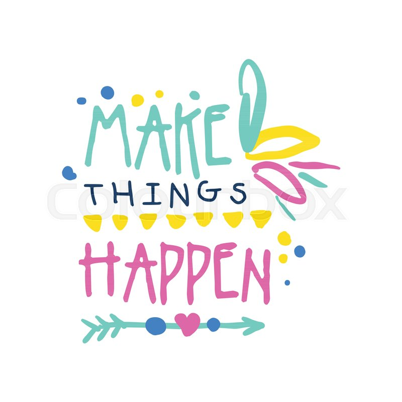 Quotes On Colorful Life: Make Things Happen Positive Slogan, ...