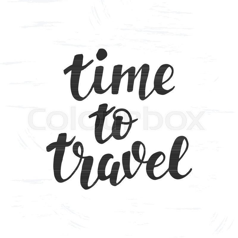 Time To Travel Hand Lettering Trendy Typography Design For Cards Posters Banners Inspiration Quote Tourism Vacation Tour Agency Advertising