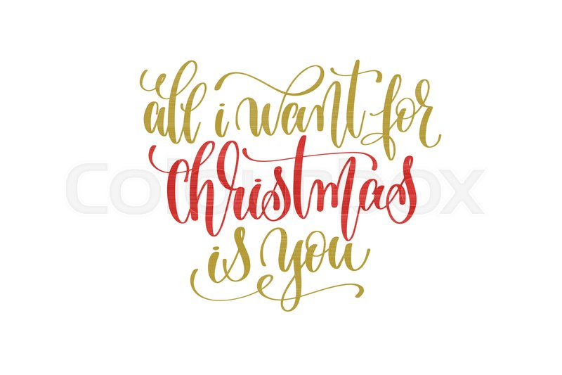 all i want christmas is you hand lettering holiday red and gold inscription to christmas and new year celebration calligraphy vector illustration stock - All I Want For Christmas Is You Original Artist