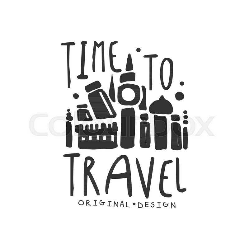 Time To Travel Tour Operator Label With Traveler Accessories Silhouette Around The World Black And White Hand Written Logo Design For Tourist Agency