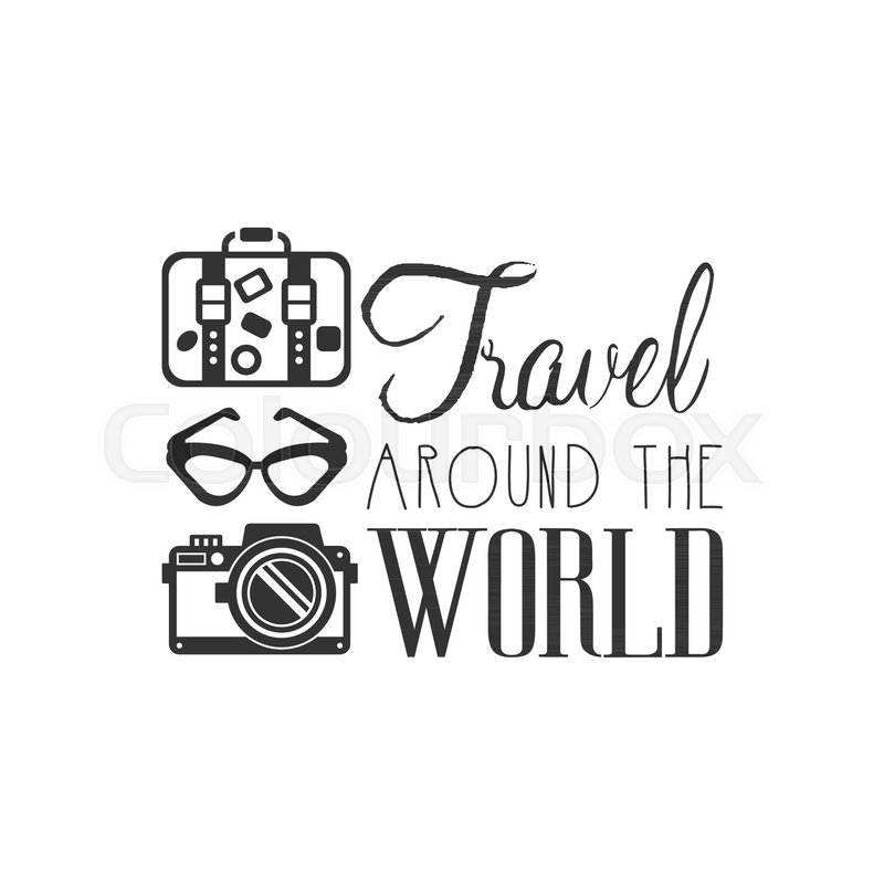 Travel Around The World Tour Operator Label With Traveler Accessories Camera Glasses Suitcase Creative Black And White Design Logo For Tourist Agency