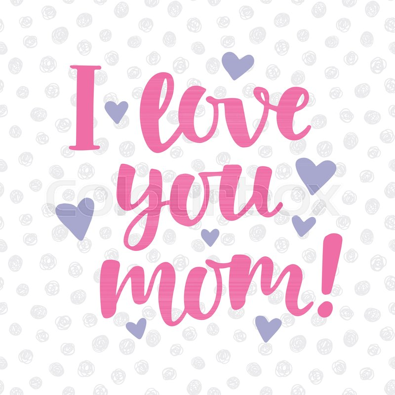 i love you mom poster with cute hand written brush lettering