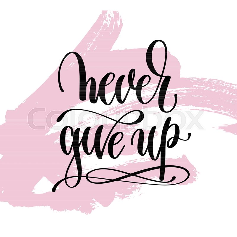 Never Give Up Hand Written Lettering Stock Vector Colourbox